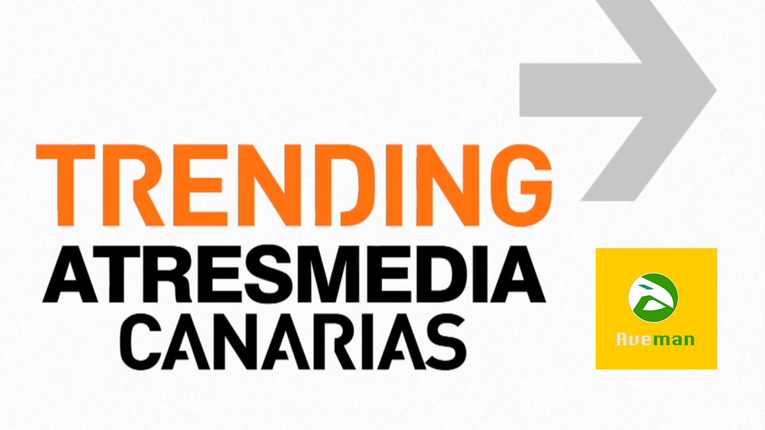 Lee más sobre el artículo AVEMAN EN TRENDING ATRESMEDIA CANARIAS